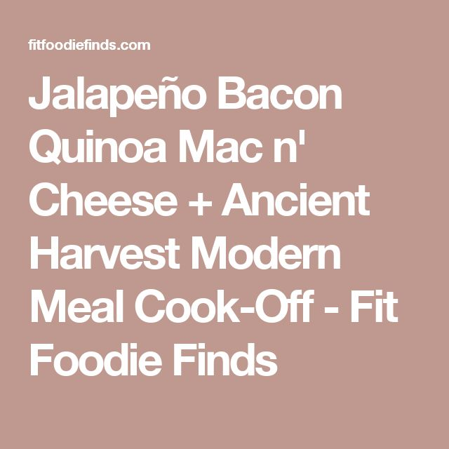 Jalapeño Bacon Quinoa Mac n' Cheese + Ancient Harvest Modern Meal Cook-Off - Fit Foodie Finds