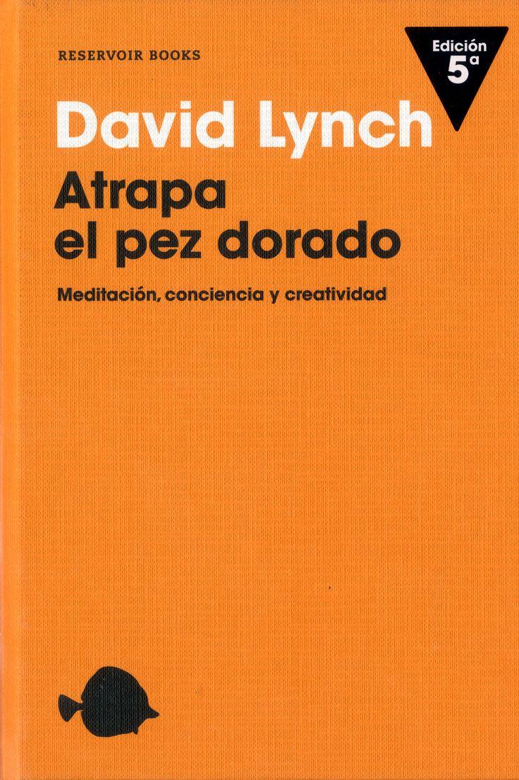 Atrapa el pez dorado : meditación, conciencia y creatividad /David Lynch ; traducción de Cruz Rodríguez Juiz.-- 5ª ed.-- Barcelona : Reservoir Books, 2016.