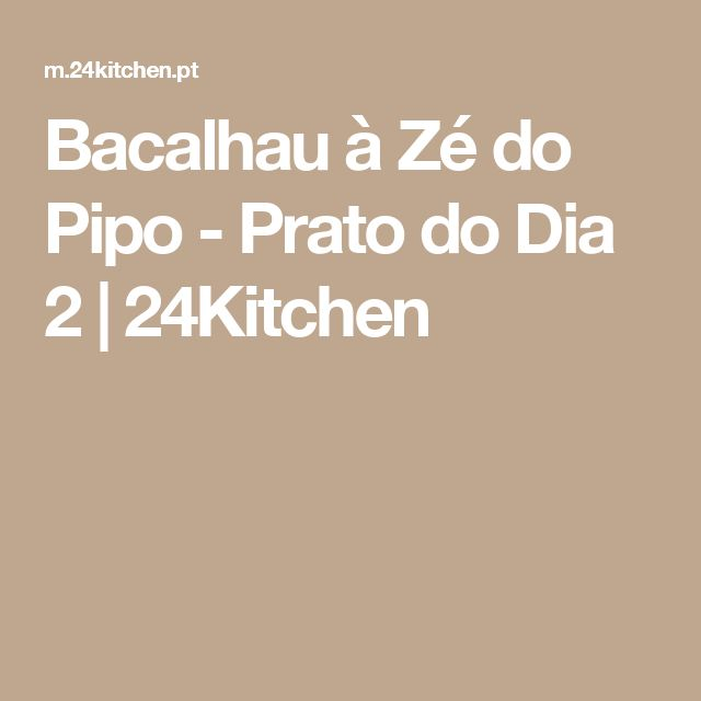 Bacalhau à Zé do Pipo - Prato do Dia 2 | 24Kitchen