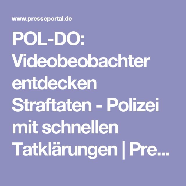 POL-DO: Videobeobachter entdecken Straftaten - Polizei mit schnellen Tatklärungen   Pressemitteilung Polizei Dortmund
