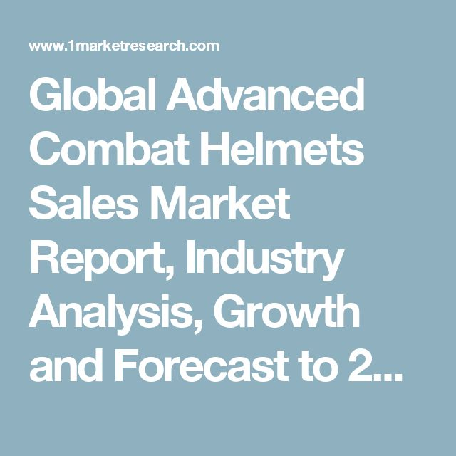 Global Advanced Combat Helmets Sales Market Report, Industry Analysis, Growth and Forecast to 2022