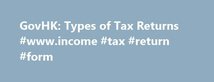 GovHK: Types of Tax Returns #www.income #tax #return #form http://income.remmont.com/govhk-types-of-tax-returns-www-income-tax-return-form/  #tax return efiling # Types of Tax Returns There are different types of tax returns and you need to report your tax liabilities on the appropriate one(s). Here you can learn more about these types of tax returns, their normal issue dates and how to obtain a duplicate tax return. Tax Return Individuals (BIR60) Tax […]