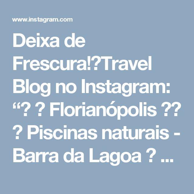 """Deixa de Frescura!🌎Travel Blog no Instagram: """"⠀ 🌎 Florianópolis 🌞⠀ 📍 Piscinas naturais - Barra da Lagoa ⠀ ⠀⠀⠀ ⠀💠 POST NOVO NO BLOG 💠⠀⠀ ⠀⠀ Pausa nas fotos do Bernardo para informar que…"""""""