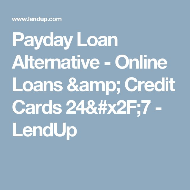 Payday Loan Alternative - Online Loans & Credit Cards 24/7 - LendUp