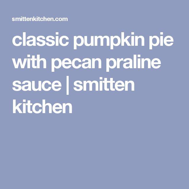 classic pumpkin pie with pecan praline sauce   smitten kitchen