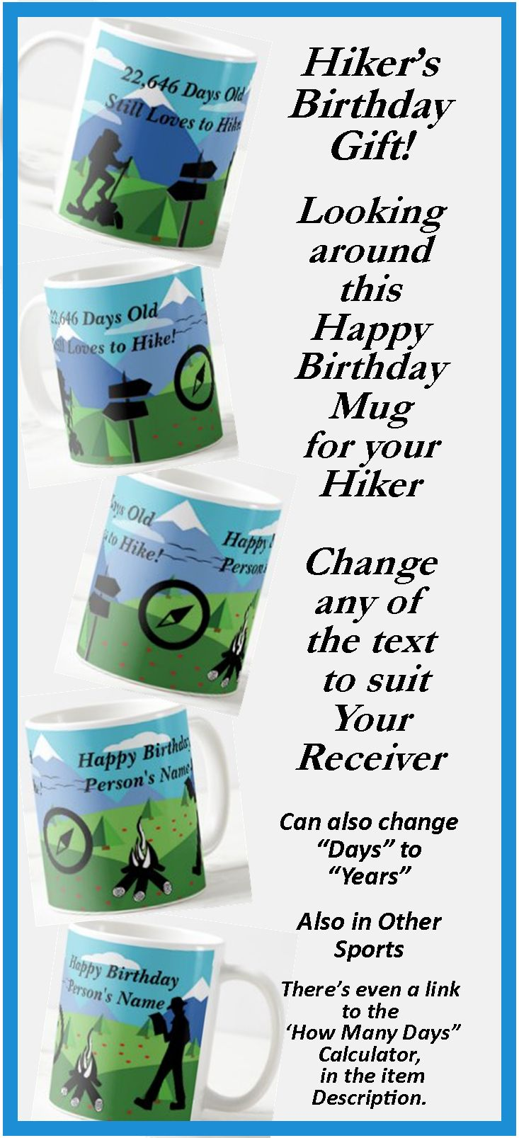 """Great Birthday Gift for the Hiker - - Change the Days or Years, - - - Change the Name to suit your Recipient. - - there's a """"How many Day"""" calculator link in the item description."""