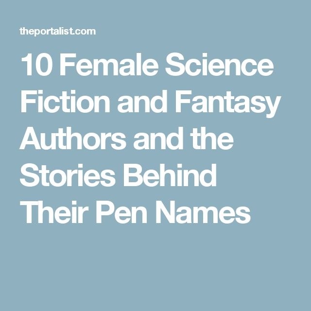 10 Female Science Fiction and Fantasy Authors and the Stories Behind Their Pen Names