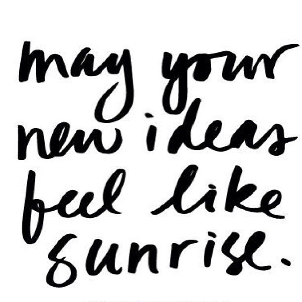 may your new ideas feel like sunrise | #inspirational