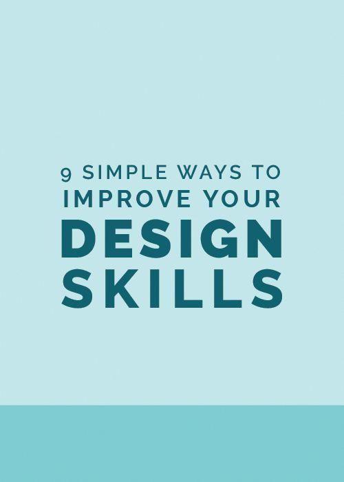 9 Simple Ways To Improve Your Design Skills Learning Graphic Design Design Skills Graphic Design Tips