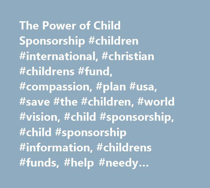 The Power of Child Sponsorship #children #international, #christian #childrens #fund, #compassion, #plan #usa, #save #the #children, #world #vision, #child #sponsorship, #child #sponsorship #information, #childrens #funds, #help #needy #children, #fight #poverty, #sponsor #a #child http://stockton.remmont.com/the-power-of-child-sponsorship-children-international-christian-childrens-fund-compassion-plan-usa-save-the-children-world-vision-child-sponsorship-child-sponsorship-informati/  # The…