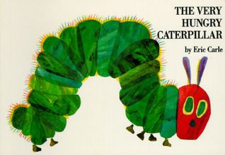 The Very Hungry Caterpillar by Eric Carle.