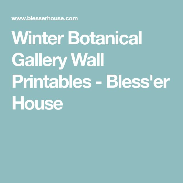 Winter Botanical Gallery Wall Printables - Bless'er House