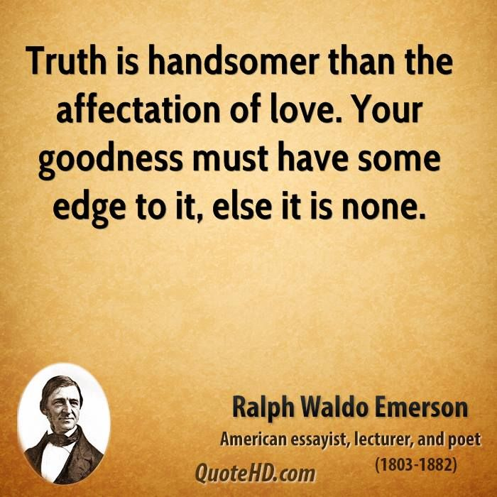 Famous Poets Quotes | Truth is handsomer than the affectation of love. Your goodness must ...