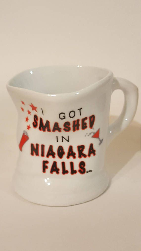 Check out this item in my Etsy shop https://www.etsy.com/ca/listing/566227718/i-got-smashed-in-niagara-falls-mug