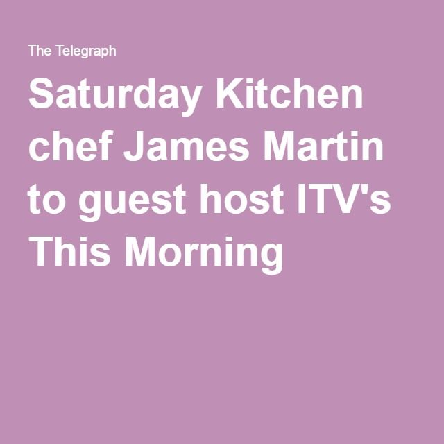 Saturday Kitchen chef James Martin to guest host ITV's This Morning
