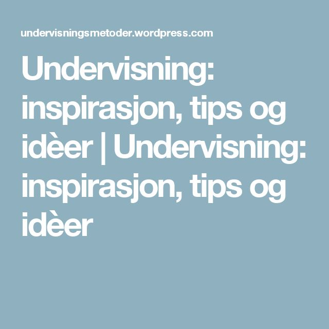 Undervisning: inspirasjon, tips og idèer | Undervisning: inspirasjon, tips og idèer