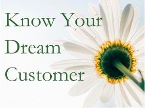 If you know who your dream customer is, it is one way to decide on the thrust of your creative and promotional effort.
