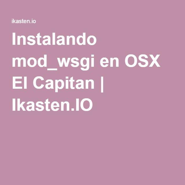 Instalando mod_wsgi en OSX El Capitan | Ikasten.IO...