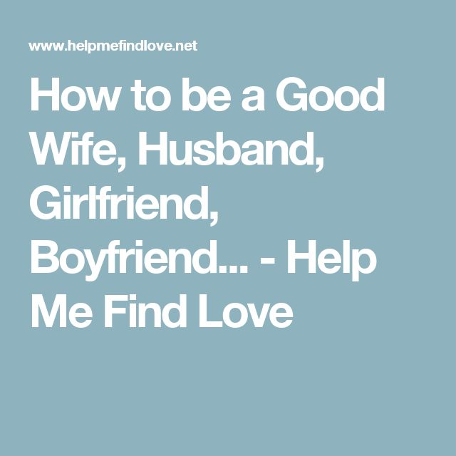How to be a Good Wife, Husband, Girlfriend, Boyfriend... - Help Me Find Love