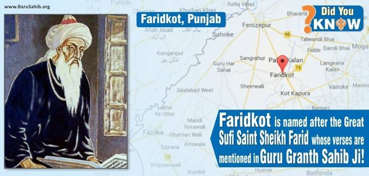 Faridkot is named after The Great Sufi Saint Sheikh Farid whose verses are mentioned in Shri Guru Granth Sahib Ji!
