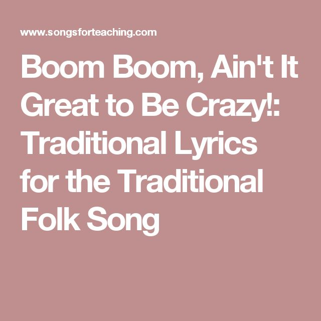 Boom Boom, Ain't It Great to Be Crazy!: Traditional Lyrics for the Traditional Folk Song
