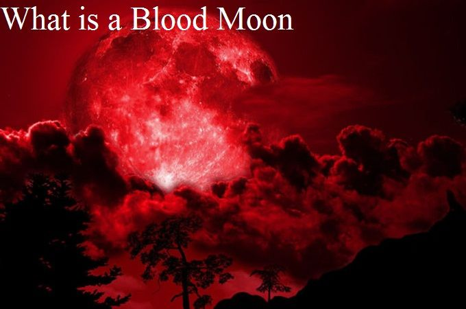 What is a Blood Moon-What is a Lunar Tetrad-What is a Harvest Moon, scoffed at by astronomers,combination of a super moon,appears to approximately 8% bigger