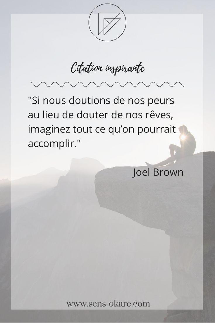 """""""Si nous doutions de nos peurs au lieu de douter de nos rêves, imaginez tout ce qu'on pourrait accomplir."""" Joel Brown #citation #pensée #inspiration #idée #phrase #mot #sagesse #motivation #vie"""
