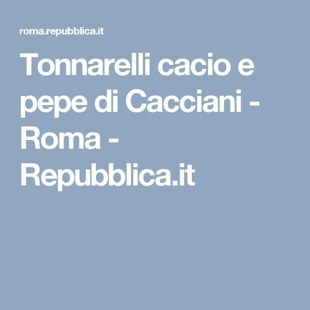 Tonnarelli cacio e pepe di Cacciani - Roma - Repubblica.it