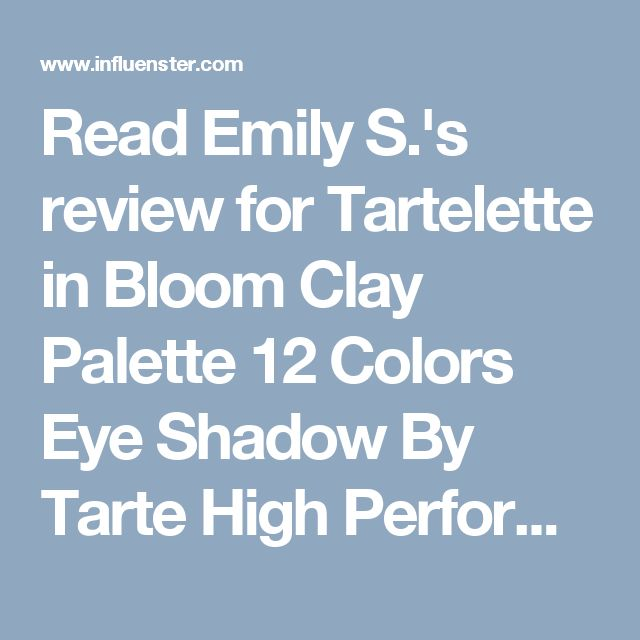 Read Emily S.'s review for Tartelette in Bloom Clay Palette 12 Colors Eye Shadow By Tarte High Performance Naturals on Influenster!