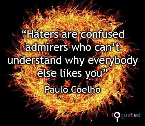 Haters are confused admirers who cant understand why everybody else likes you Visit Quotes for Life at Focusfied.com #Quotes #Inspirational