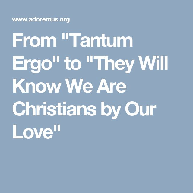 "From ""Tantum Ergo"" to ""They Will Know We Are Christians by Our Love"""