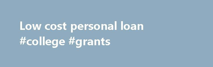 Low cost personal loan #college #grants http://loan.remmont.com/low-cost-personal-loan-college-grants/  #low cost loans # Information on low cost personal loans. The non-profit Consumer Federation of America organization provides information and resources to consumers to help them deal with payday loans and lenders. The company can also offer information to individuals on finding other low cost personal loan products with reasonable interest rates. The goal of…The post Low cost personal loan…
