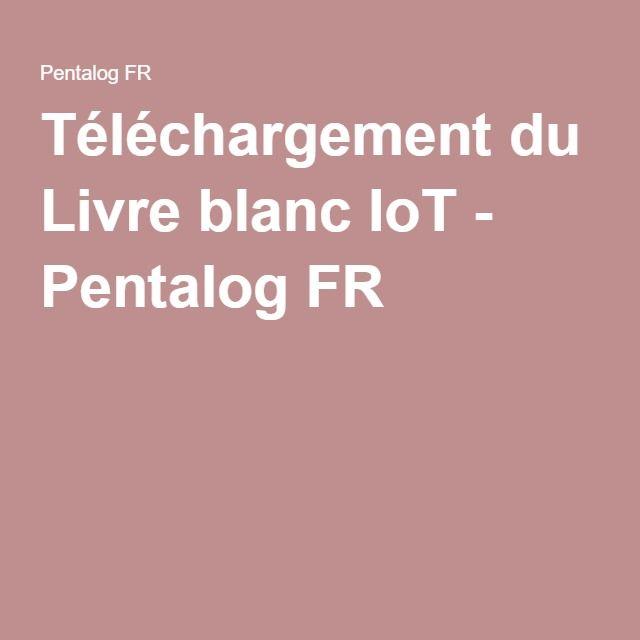 Téléchargement du Livre blanc IoT - Pentalog FR