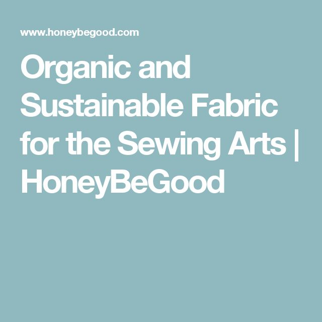 Organic and Sustainable Fabric for the Sewing Arts | HoneyBeGood
