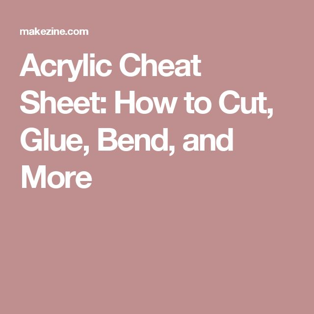 Acrylic Cheat Sheet: How to Cut, Glue, Bend, and More