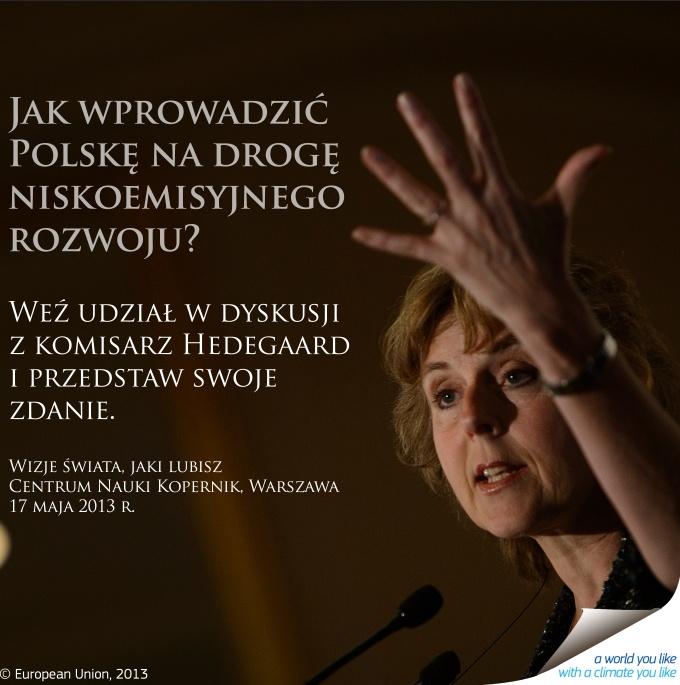 Świat, jaki lubisz. Klimat, który Ci odpowiada. - na debatę pod takim tytułem, już w najbliższy piątek 17 maja, w Centrum Nauki Kopernik w Warszawie - zaprasza Connie Hedegaard, komisarz UE ds. działań w dziedzinie klimatu. Weź udział w dyskusji i przedstaw swoje zdanie.