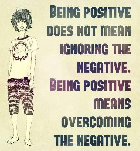 ....Pozitif olmak ,negatifi görmezden gelmek anlamına gelmez;Pozitif olmak negatifin üstesinden gelmektir.....