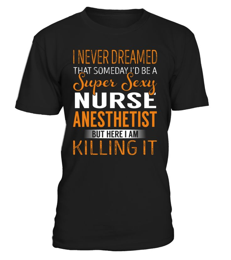 I Never Dreamed That Someday I'd Be a Super Sexy Nurse Anesthetist #NurseAnesthetist