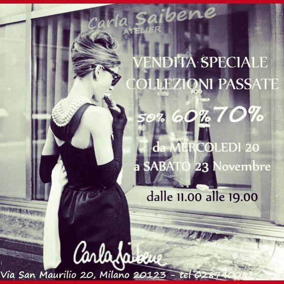 VENDITA SPECIALE collezioni passate al 70% oggi e domani CARLA SAIBENE Atelier Via San Maurilio 20 - Milano VI ASPETTO!!!!