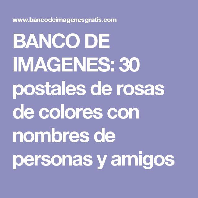 BANCO DE IMAGENES: 30 postales de rosas de colores con nombres de personas y amigos