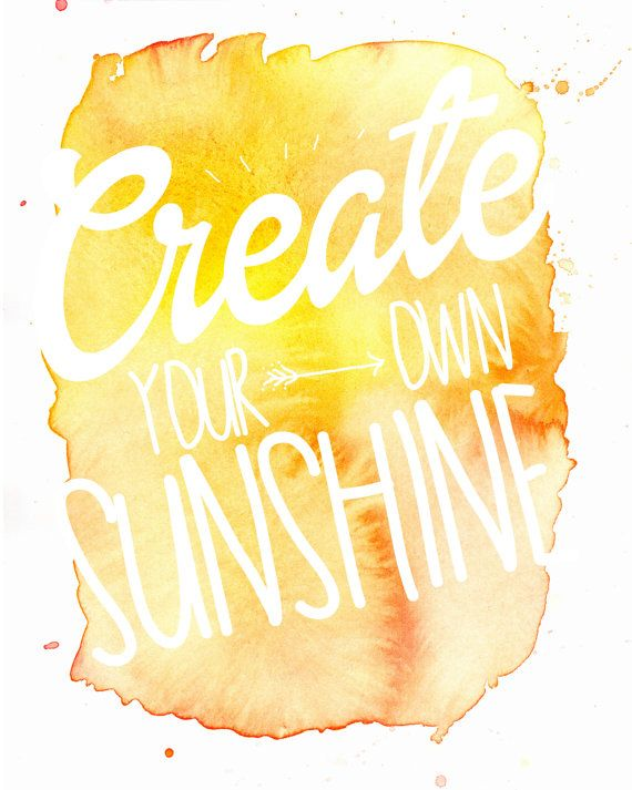 Watercolor Quote Print - Create Your Own Sunshine - 8x10 Wall Art - Watercolor Words - Inspiration Quote Prints - Typography Quote on Etsy, $22.00