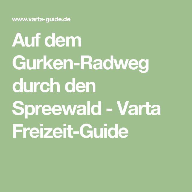 Auf dem Gurken-Radweg durch den Spreewald – Varta Freizeit-Guide – Lilluminei Aegwadisibat