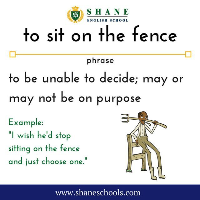 """to sit on the fence to be unable to decide; may or may not be on purpose """"I wish he'd stop sitting on the fence and just choose one."""" #ShaneEnglishSchool #ShaneEnglish #ShaneSchools #English #Englishclass #Englishlesson #Englishfun #Englishisfun #language #languagelearning #education #educational #phrase #phrases #phraseoftheday #idiom #idioms"""