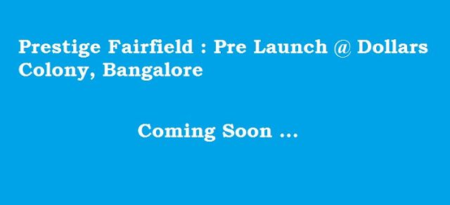 Prestige Fairfield, Prestige Fairfield pre launch, Prestige Fairfield new launch, prestige fairfield dollars colony, Prestige Fairfield RMV Dollars Colony, prestige fairfield bangalore, prestige fairfield project, prestige fair field, prestige fairfield location, prestige fairfield amenities, prestige fairfield specifications, prestige fairfield floor plan, prestige fairfield master plan, prestige fairfield location map, prestige fairfield reviews, prestige fairfield ratings, prestige…