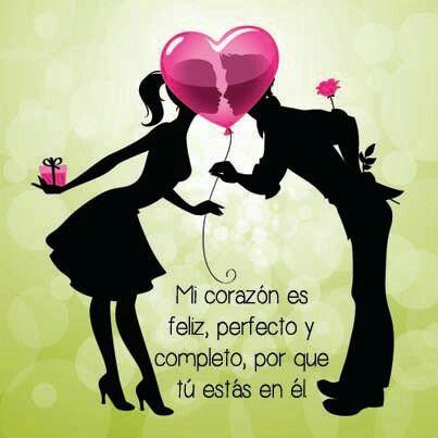 Mi Corazón es Feliz, Perfecto y Completo, por que tú estás en él. Te Amo!