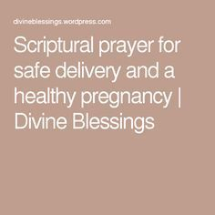 Scriptural prayer for safe delivery and a healthy pregnancy   Divine Blessings