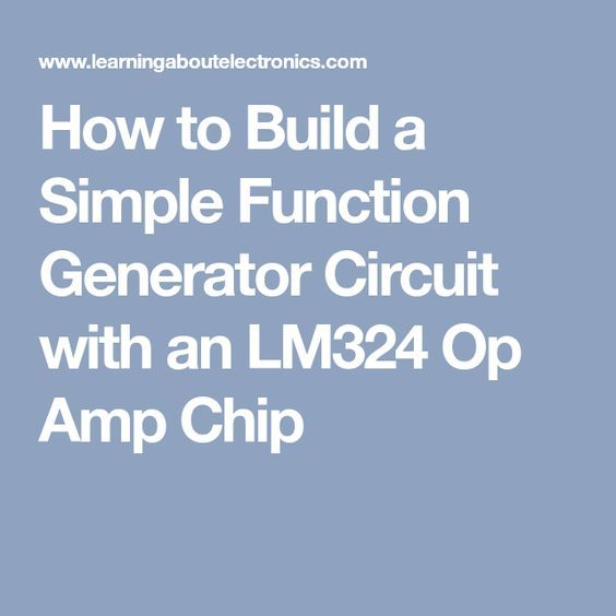 How to Build a Simple Function Generator Circuit with an LM324 Op Amp Chip