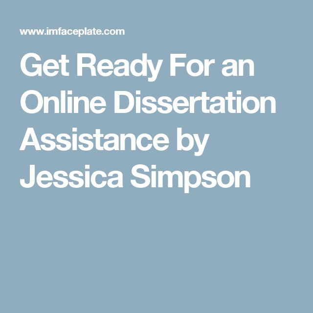 Get Ready For an Online Dissertation Assistance by Jessica Simpson