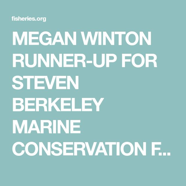 MEGAN WINTON RUNNER-UP FOR STEVEN BERKELEY MARINE CONSERVATION FELLOWSHIP FROM THE AMERICAN FISHERIES SOCIETY | American Fisheries Society