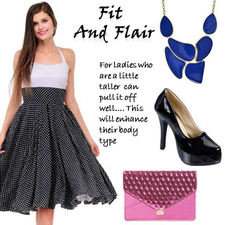 Fit & Flare > http://faborskip.com/post/105423955179/fit-and-flair-for-ladies-who-are-a-little-taller   For ladies who are a little taller can pull it off well. This will enhance their body type